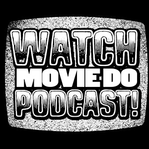 Watch Movie Do Podcast! » Podcasts